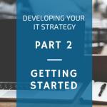 Developing an IT strategy [Part 2] – getting it started and getting it right