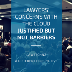 Lawyers' concerns with the cloud justified but not barriers – LawTechNZ, a different perspective.