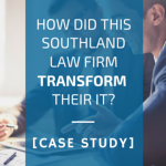 How did this Southland law firm transform their IT? [Case Study]